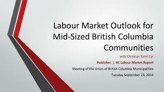 Labour Market Outlook  for Mid-Sized  British Columbia Communities