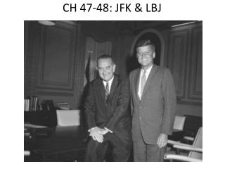 CH 47-48: JFK & LBJ