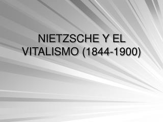 NIETZSCHE Y EL VITALISMO  (1844-1900)