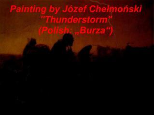 "Painting by Józef Chełmoński ""Thunderstorm"" (Polish: ""Burza"")"