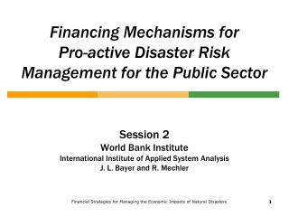 Financing Mechanisms for  Pro-active Disaster Risk Management for the Public Sector