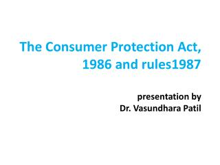 The Consumer Protection Act,  1986 a nd  rules1987 presentation by Dr.  Vasundhara  Patil