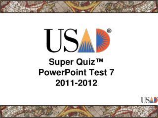 Super Quiz ™ PowerPoint Test 7 2011-2012