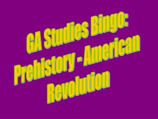 GA Studies Bingo:  Prehistory - American  Revolution