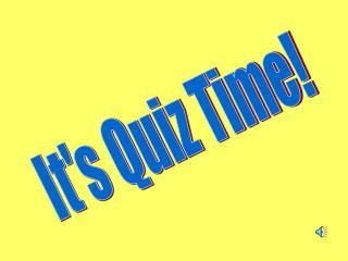 It's Quiz Time!