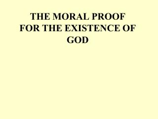 THE MORAL PROOF FOR THE EXISTENCE OF GOD