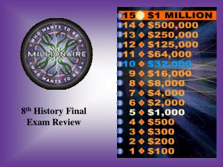 8 th  History Final Exam Review