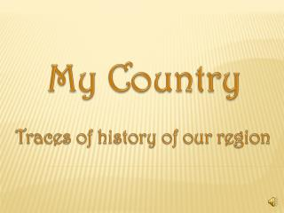 Traces of history of our region