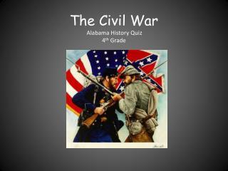 The Civil War Alabama History Quiz 4 th  Grade