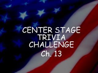 CENTER STAGE TRIVIA CHALLENGE Ch. 13