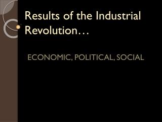 Results of the Industrial Revolution…