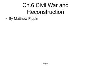 Ch.6 Civil War and Reconstruction