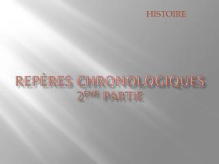 Repères chronologiques  2 ème  partie