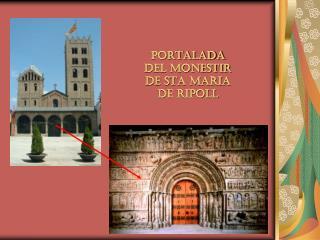 PORTALADA  DEL MONESTIR DE STA MARIA  DE RIPOLL