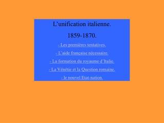 L'unification italienne. 1859-1870. - Les premières tentatives. - L'aide française nécessaire.