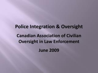 Police Integration & Oversight Canadian Association of Civilian Oversight in Law Enforcement