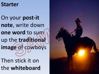 Starter On your  post-it note , write down  one word  to sum up the  traditional image  of cowboys