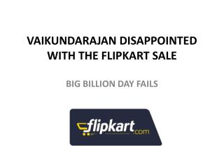 VAIKUNDARAJAN DISAPPOINTED WITH THE FLIPKART SALE