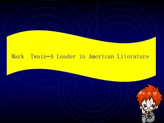 Mark  Twain � A Leader in American Literature