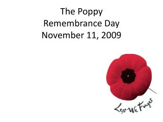 The Poppy Remembrance Day November 11, 2009