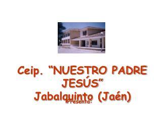 "Ceip. ""NUESTRO PADRE JESÚS"" Jabalquinto (Jaén)"