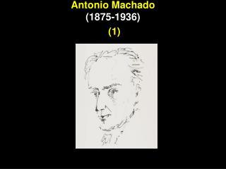 Antonio Machado  (1875-1936) (1)