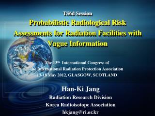 The 13 th   International Congress of  the International Radiation Protection Association