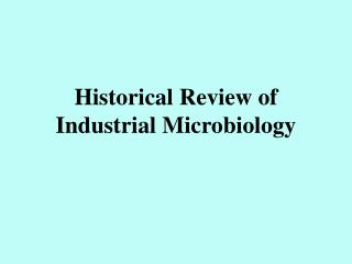 Historical Review of Industrial Microbiology