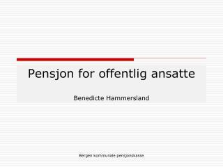 Pensjon for offentlig ansatte  Benedicte Hammersland