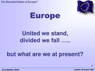 Europe United we stand,  divided we fall ….. but what are we at present?
