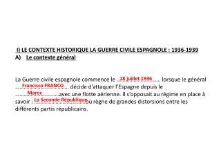 I) LE CONTEXTE HISTORIQUE LA GUERRE CIVILE ESPAGNOLE: 1936-1939 Le  contexte  général