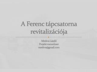 A Ferenc tápcsatorna revitalizációja
