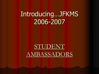 Introducing…JFKMS  2006-2007