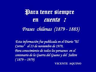 Para tener siempre en  cuenta : Frases chilenas (1879 - 1883)