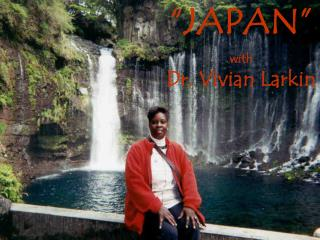 �JAPAN� with Dr. Vivian Larkin