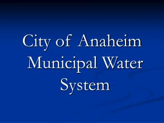 City of Anaheim Municipal Water System