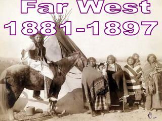 Far West 1881-1897