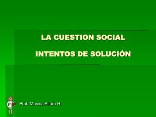 LA CUESTION SOCIAL INTENTOS DE SOLUCIÓN