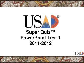 Super Quiz ™ PowerPoint Test 1 2011-2012