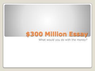 $300 Million Essay