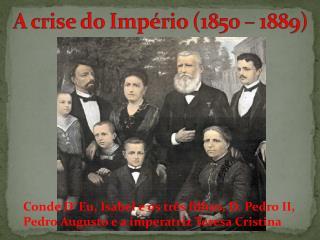 Conde D´Eu, Isabel e os três filhos, D. Pedro II, Pedro Augusto e a imperatriz Teresa Cristina