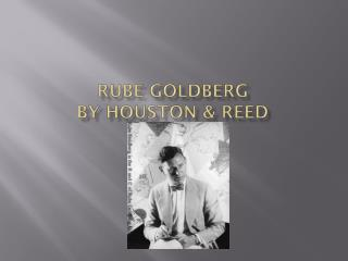 Rube Goldberg By Houston & Reed
