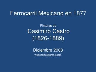 Ferrocarril Mexicano en 1877 Pinturas de Casimiro Castro (1826-1889)