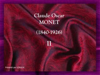 Claude Oscar MONET (1840-1926) II