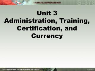 Unit 3 Administration, Training, Certification, and Currency