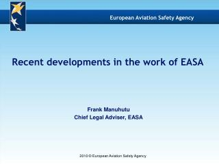 Frank Manuhutu Chief Legal Adviser, EASA