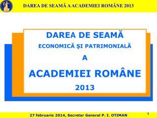 DARE A  DE SEAMĂ ECONOMICĂ ŞI PATRIMONIALĂ A ACADEMIEI ROMÂNE 20 13