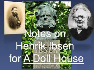 Notes on Henrik  Ibsen  for  A Doll House