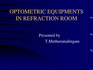 OPTOMETRIC EQUIPMENTS IN REFRACTION ROOM