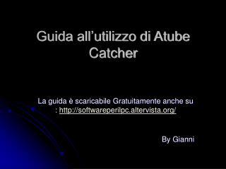 Guida all'utilizzo di Atube Catcher